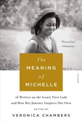 Picture of The Meaning of Michelle: 16 Writers on the Iconic First Lady and How Her Journey inspires Our Own