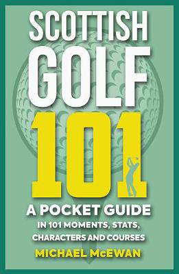 Picture of Scottish Golf 101: A Pocket Guide in 101 Moments, Stats, Characters and Games