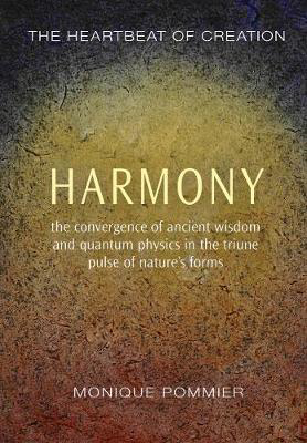 Picture of Harmony: The Heartbeat of Creation: The Convergence of Ancient Wisdom and Quantum Physics in the Triune Pulse of Nature's Forms