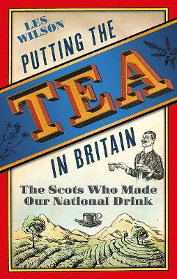 Picture of Putting the Tea in Britain: The Scots Who Made Our National Drink