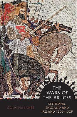 Picture of The Wars of the Bruces: Scotland, England and Ireland 1306 - 1328