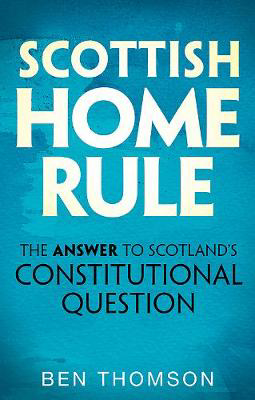 Picture of Scottish Home Rule: The Answer to Scotland's Constitutional Question