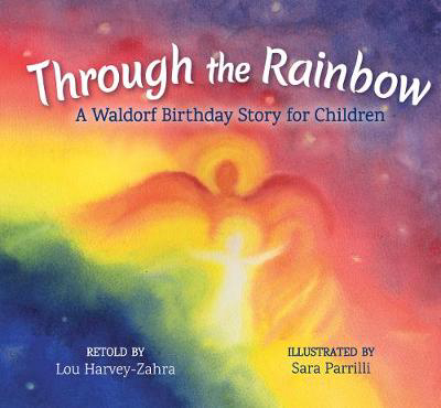 Picture of Through the Rainbow: A Waldorf Birthday Story for Children