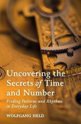 Picture of Uncovering the Secrets of Time and Number: Finding Patterns and Rhythms in Everyday Life