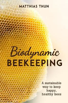 Picture of Biodynamic Beekeeping: A Sustainable Way to Keep Happy, Healthy Bees