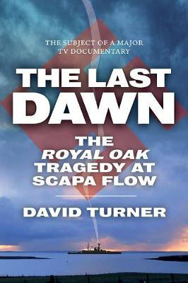 Picture of The Last Dawn: The Royal Oak Tragedy at Scapa Flow
