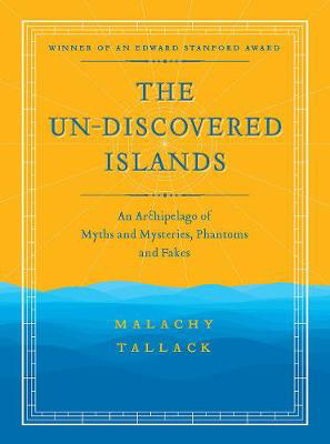Picture of Un-Discovered Islands: An Archipelago of Myths and Mysteries, Phantoms and Fakes