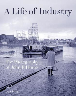 Picture of A Life of Industry: The Photography of John R Hume