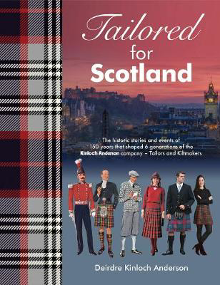 Picture of Tailored for Scotland: The story of Kinloch Anderson, tailors and kiltmakers - over 150 years of an Edinburgh family in fashion and lifestyle
