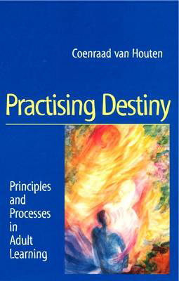 Picture of Practising Destiny: Principles and Processes in Adult Learning