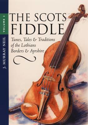 Picture of The Scots Fiddle: v. 2: Tunes, Tales and Traditions of the Lothians, Borders and Ayrshire