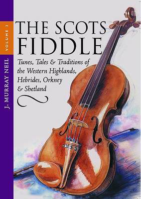 Picture of The Scots Fiddle: v. 3: Tunes, Tales and Traditions of the Western Highlands, Hebrides, Orkney and Shetland