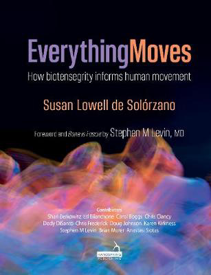 Picture of Everything Moves: How biotensegrity informs human movement