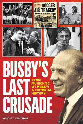 Picture of Busby's Last Crusade: From Munich to Wembley: A Pictorial History