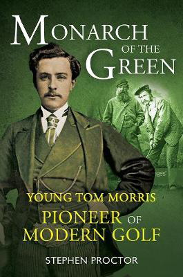 Picture of Monarch of the Green: Young Tom Morris: Pioneer of Modern Golf