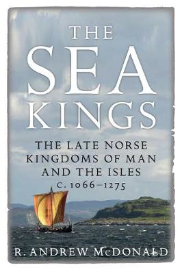 Picture of The Sea Kings: The Late Norse Kingdoms of Man and the Isles c.1066-1275