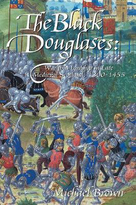 Picture of The Black Douglases: War and Lordship in Late Medieval Scotland, 1300-1455