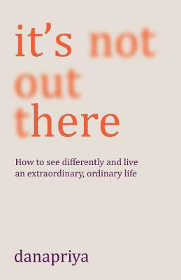 Picture of It's Not Out There: How to see differently and live an extraordinary, ordinary life