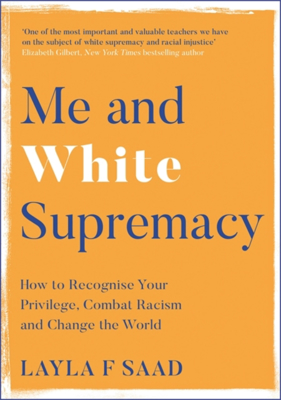 Picture of Me and White Supremacy: How to Recognise Your Privilege, Combat Racism and Change the World
