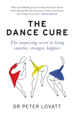 Picture of The Dance Cure: The surprising secret to being smarter, stronger, happier