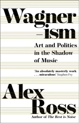 Picture of Wagnerism: Art and Politics in the Shadow of Music