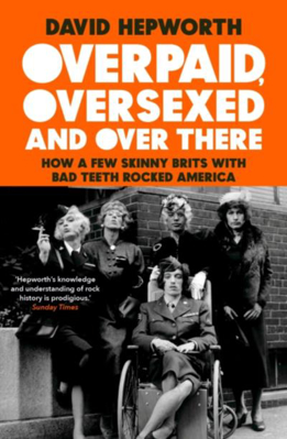 Picture of Overpaid, Oversexed and Over There: How a Few Skinny Brits with Bad Teeth Rocked America