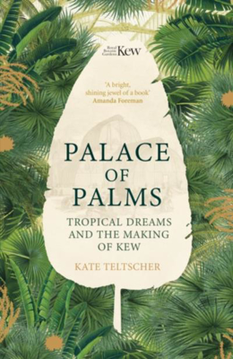 Picture of Palace of Palms: Tropical Dreams and the Making of Kew