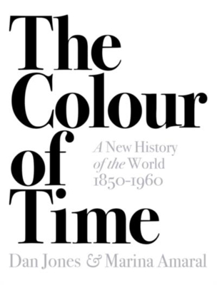 Picture of The Colour of Time: A New History of the World, 1850-1960
