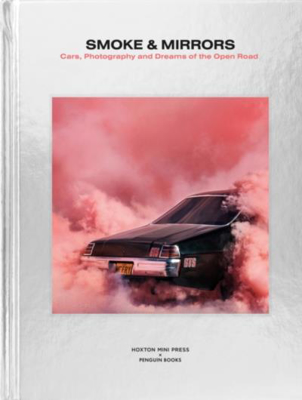 Picture of Smoke and Mirrors: Cars, Photography and Dreams of the Open Road