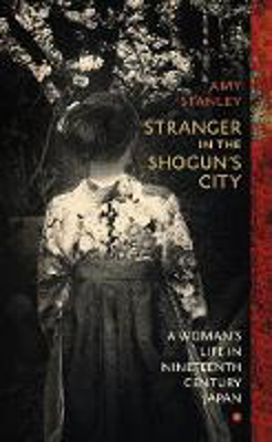 Picture of Stranger in the Shogun's City: A Woman's Life in Nineteenth-Century Japan