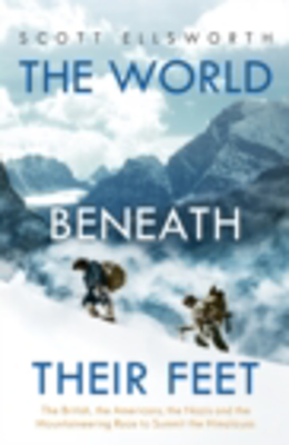 Picture of The World Beneath Their Feet: The British, the Americans, the Nazis and the Mountaineering Race to Summit the Himalayas