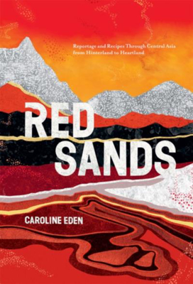 Picture of Red Sands: Reportage and Recipes Through Central Asia, from Hinterland to Heartland