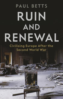 Picture of Ruin and Renewal: Civilising Europe After the Second World War