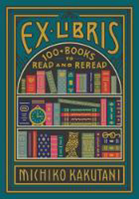 Picture of Ex Libris: 100+ Books to Read and Reread