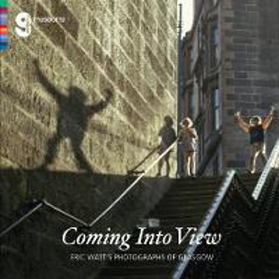 Picture of Coming Into View: Eric Watt's Photographs of Glasgow