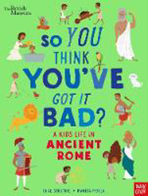 Picture of British Museum: So You Think You've Got It Bad? A Kid's Life in Ancient Rome