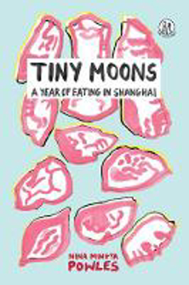 Picture of Tiny Moons: A Year of Eating in Shanghai