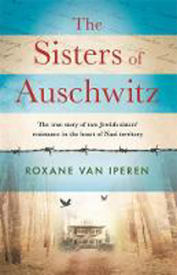 Picture of The Sisters of Auschwitz: The true story of two Jewish sisters' resistance in the heart of Nazi territory