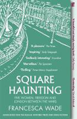 Picture of Square Haunting: Five Women, Freedom and London Between the Wars