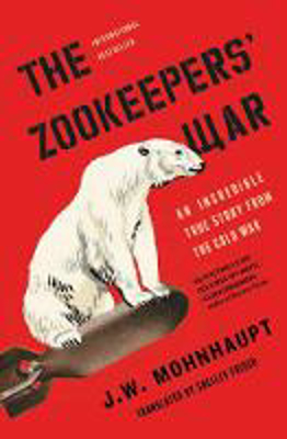 Picture of The Zookeepers' War: An Incredible True Story from the Cold War