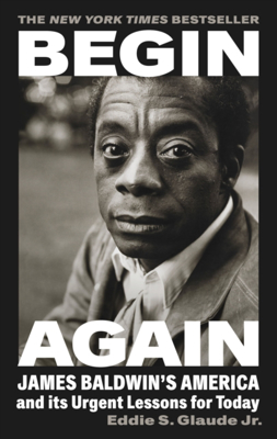 Picture of Begin Again: James Baldwin's America and Its Urgent Lessons for Today
