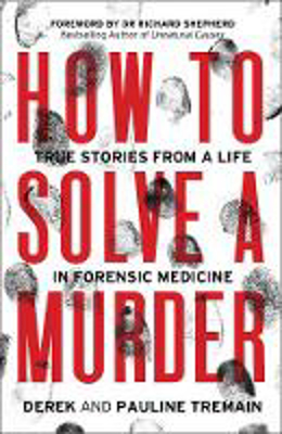 Picture of How to Solve a Murder: True Stories from a Life in Forensic Medicine