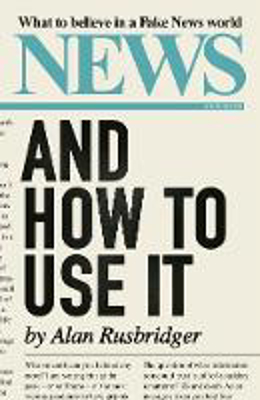 Picture of News and How to Use It: What to Believe in a Fake News World