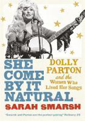 Picture of She Come By It Natural: Dolly Parton and the Women Who Lived her Songs