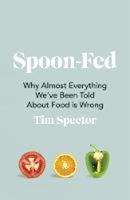 Picture of Spoon-Fed: Why almost everything we've been told about food is wrong