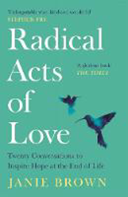 Picture of Radical Acts of Love: Twenty Conversations to Inspire Hope at the End of Life