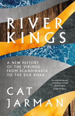 Picture of River Kings: A New History of Vikings from Scandinavia to the Silk Roads