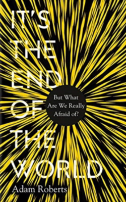 Picture of It's the End of the World: But What Are We Really Afraid Of?