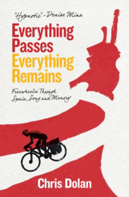 Picture of Everything Passes, Everything Remains: Freewheelin' Through Spain, Song and Memory