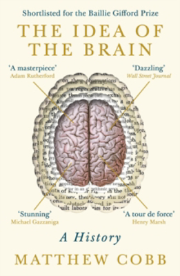Picture of The Idea of the Brain: A History: SHORTLISTED FOR THE BAILLIE GIFFORD PRIZE 2020